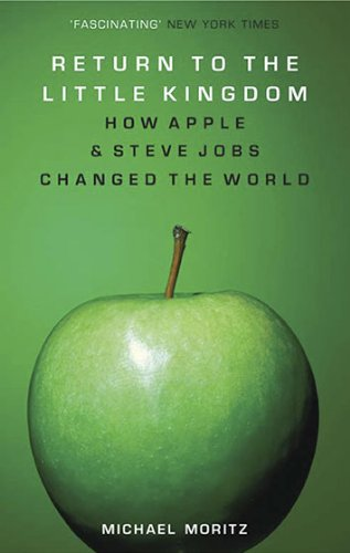 Return to the Little Kingdom: Steve Jobs, the Creation of Apple, and How It Changed the World 9781590204016