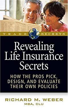 Revealing Life Insurance Secrets: How the Pros Pick, Design, and Evaluate Their Own Policies 9781592801749
