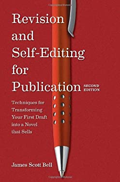 Revision and Self Editing for Publication: Techniques for Transforming Your First Draft Into a Novel That Sells 9781599637068