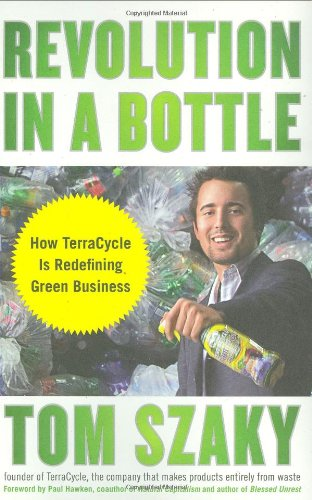 Revolution in a Bottle: How TerraCycle Is Redefining Green Business 9781591842507