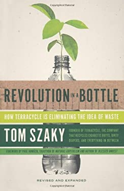Revolution in a Bottle: How Terracycle Is Redefining Green Business 9781591845959