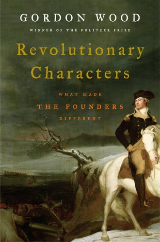 Revolutionary Characters: What Made the Founders Different 9781594200939