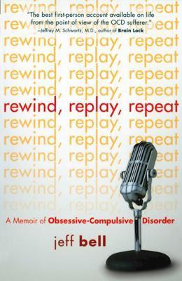 Rewind, Replay, Repeat: A Memoir of Obsessive-Compulsive Disorder 9781592853717