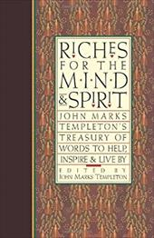 Riches for the Mind and Spirit: John Marks Templeton's Treasury of Words to Help, Inspire, & Live by