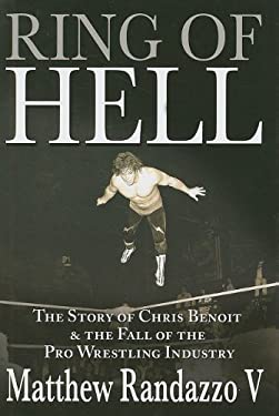 Ring of Hell: The Story of Chris Benoit and the Fall of the Pro Wrestling Industry 9781597775793