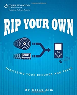 Rip Your Own: Digitizing Your Records and Tapes 9781598635836