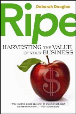 Ripe: Harvesting the Value of Your Business 9781590791936