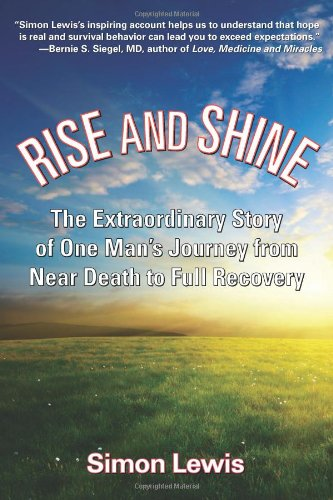 Rise and Shine: The Extraordinary Story of One Man's Journey from Near Death to Full Recovery 9781595800510