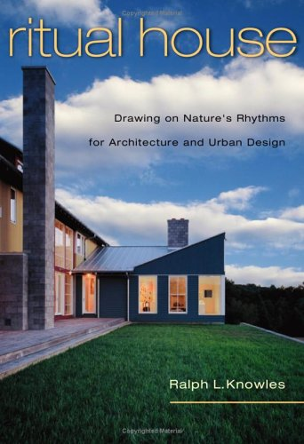 Ritual House: Drawing on Nature's Rhythms for Architecture and Urban Design 9781597260503