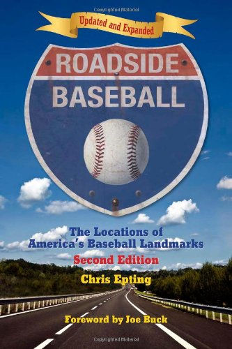 Roadside Baseball: The Locations of America's Baseball Landmarks 9781595800411
