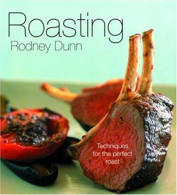 Roasting: Techniques for the Perfect Roast 9781592232727