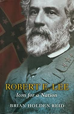 Robert E. Lee: Icon for a Nation 9781591025856