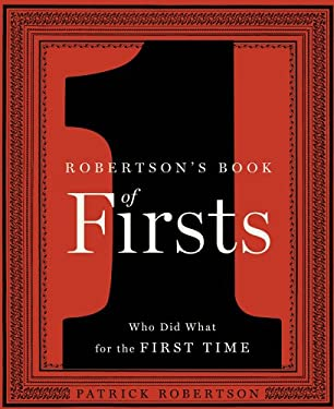 Robertson's Book of Firsts: Who Did What for the First Time 9781596915794