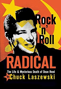 Rock 'n' Roll Radical: The Life & Mysterious Death of Dean Reed 9781592981151