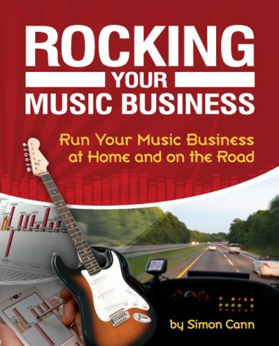 Rocking Your Music Business: Run Your Music Business at Home and on the Road 9781598634662