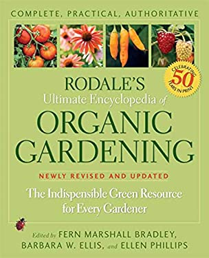 Rodale's Ultimate Encyclopedia of Organic Gardening: The Indispensable Green Resource for Every Gardener 9781594869174