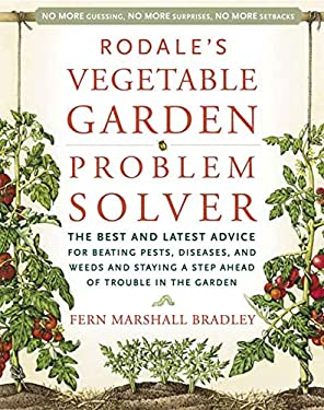 Rodale's Vegetable Garden Problem Solver: The Best and Latest Advice for Beating Pests, Diseases, and Weeds and Staying a Step Ahead of Trouble in the 9781594863080