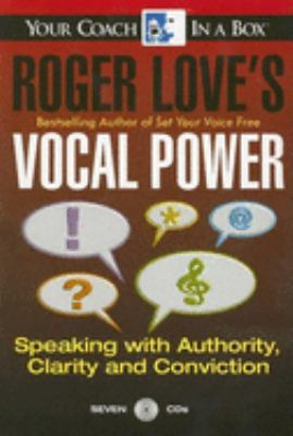 Roger Love's Vocal Power: Speaking with Authority, Clarity and Conviction 9781596590113