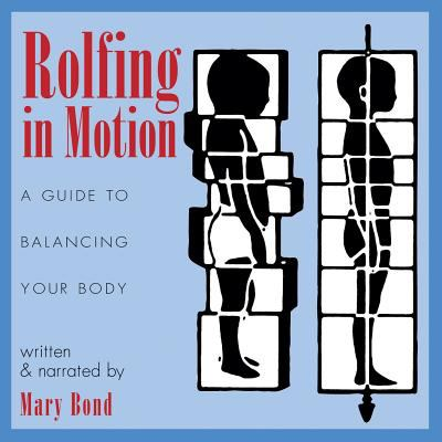 Rolfing in Motion: A Guide to Balancing Your Body 9781594770746