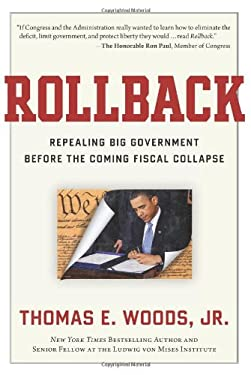 Rollback: Repealing Big Government Before the Coming Fiscal Collapse 9781596981416