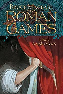 Roman Games: A Plinius Secundus Mystery 9781590587768