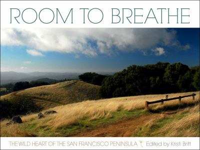 Room to Breathe: The Wild Heart of the San Francsico Peninsula 9781597141994