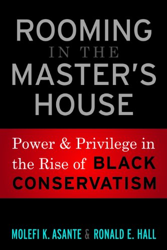 Rooming in the Master's House: Power and Privilege in the Rise of Black Conservatism 9781594518911