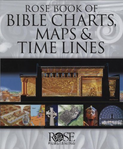 Rose Book of Bible Charts, Maps, and Time Lines: Full-Color Bible Charts, Illustrations of the Tabernacle, Temple, and High Priest, Then and Now Bible 9781596360228