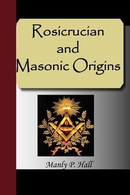 Rosicrucian and Masonic Origins 9781595479341
