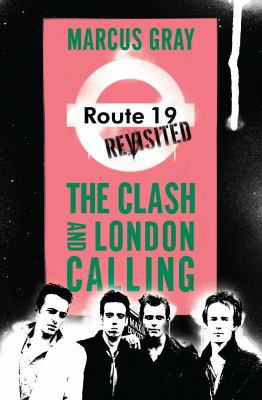 Route 19 Revisited: The Clash and London Calling 9781593762933