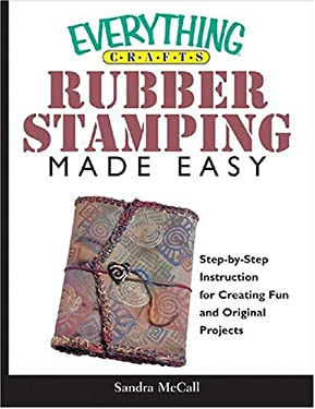 Rubber Stamping Made Easy: Step-By-Step Instruction for Creating Fun and Original Projects 9781593372293