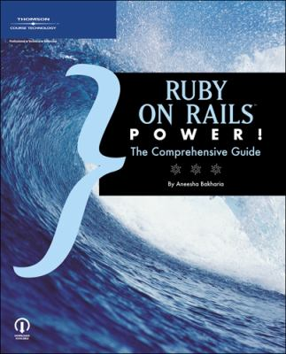 Ruby on Rails Power!: The Comprehensive Guide 9781598632163