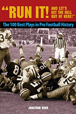 Run It! and Let's Get the Hell Out of Here!: The 100 Best Plays in Pro Football History 9781599211879