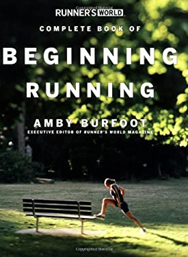 Runner's World Complete Book of Beginning Running 9781594860225