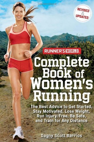 Runner's World Complete Book of Women's Running: The Best Advice to Get Started, Stay Motivated, Lose Weight, Run Injury-Free, Be Safe, and Train for 9781594867583