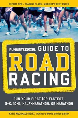 Runner's World Guide to Road Racing: Run Your First (or Fastest) 5-K, 10-K, Half-Marathon, or Marathon 9781594867439