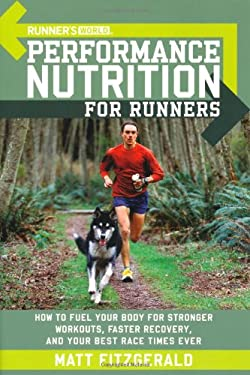 Runner's World Performance Nutrition for Runners: How to Fuel Your Body for Stronger Workouts, Faster Recovery, and Your Best Race Times Ever 9781594862182