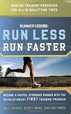 Runner's World Run Less, Run Faster: Become a Faster, Stronger Runner with the Revolutionary First Training Program 9781594866494