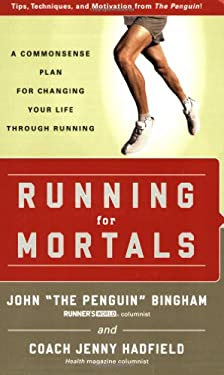 Running for Mortals: A Commonsense Plan for Changing Your Life Through Running 9781594863257