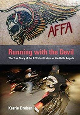 Running with the Devil: The True Story of the ATF's Infiltration of the Hells Angels 9781592289769