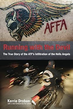 Running with the Devil: The True Story of the ATF's Infiltration of the Hells Angels 9781599214498