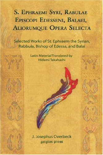 S. Ephraemi Syri, Rabulae Episcopi Edesseni, Balaei, Aliorumque Opera Selecta (Selected Works of St. Ephraem the Syrian, Rabbula, Bishop of Edessa, an 9781593335175