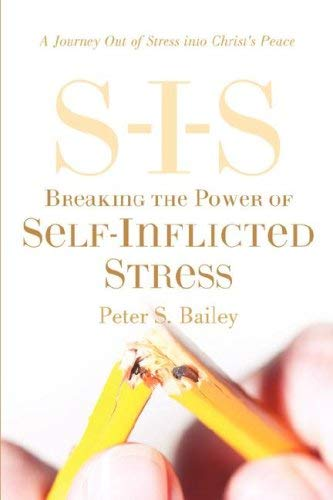 S-I-S Breaking the Power of Self Inflicted Stress 9781597812818