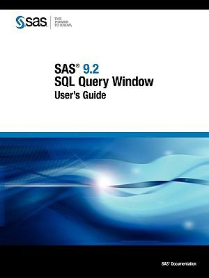 SAS 9.2 SQL Query Window User's Guide 9781590479698