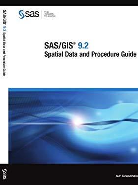 SAS/GIS 9.2: Spatial Data and Procedure Guide 9781599948898
