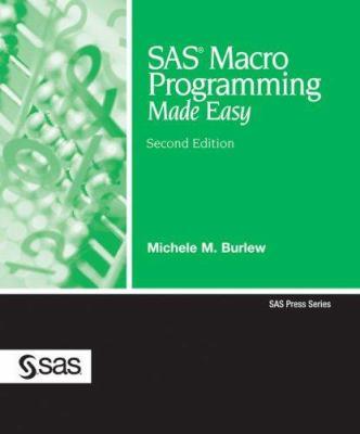 SAS Macro Programming Made Easy 9781590478820