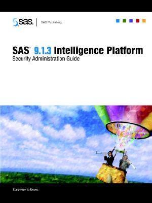 SAS(R) 9.1.3 Intelligence Platform: Security Administration Guide