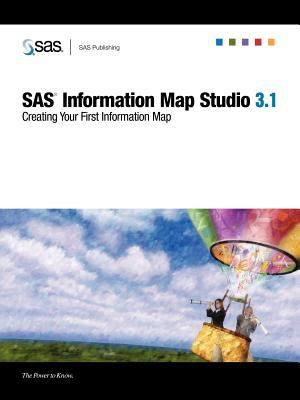 SAS(R) Information Map Studio 3.1: Creating Your First Information Map 9781599940038