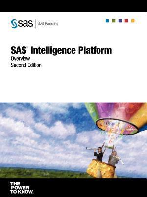 SAS(R) Intelligence Platform: Overview, Second Edition 9781590479162