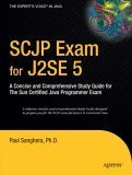 SCJP Exam for J2SE 5: A Concise and Comprehensive Study Guide for the Sun Certified Java Programmer Exam 9781590596975